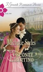 Il visconte libertino - I Grandi Romanzi Storici ebook by Michelle Styles