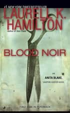Blood Noir - An Anita Blake, Vampire Hunter Novel ebook by Laurell K. Hamilton