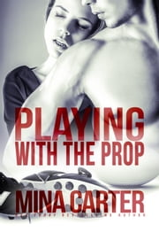 Playing with the Prop - Strathstow Sharks, #3 ebook by Mina Carter