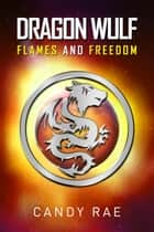 Flames and Freedom (Dragon Wulf 3) ebook by Candy Rae