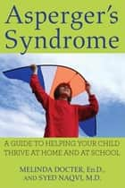 Asperger's Syndrome ebook by Melinda Docter Ed.D.,Syed Naqvi MD