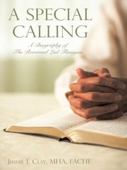 A Special Calling: A Biography of The Reverend Lud Flanigan ebook by Clay MHA FACHE, Jimmie L