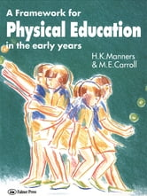 A Framework for Physical Education in the Early Years ebook by M. E. Carroll,Miss Hazel Manners,Hazel Manners