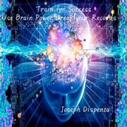 Train for Success Use Brain Power Break your Records audiobook by Joseph Dispenza
