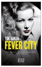 Fever City ebook by Tim Baker