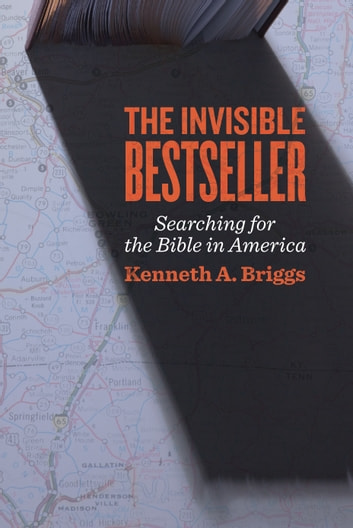The Invisible Bestseller - Searching for the Bible in America ebook by Kenneth A. Briggs