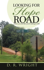 Looking for Hope Road - When you feel like you're failing at Life! ebook by D. R. Wright