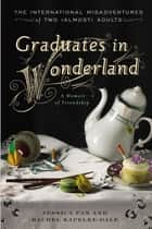 Graduates in Wonderland - The International Misadventures of Two (Almost) Adults ebook by Jessica Pan, Rachel Kapelke-Dale
