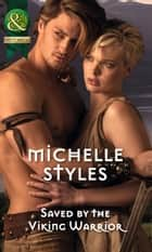 Saved by the Viking Warrior (Mills & Boon Historical) ebook by Michelle Styles