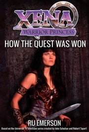 Xena Warrior Princess: How The Quest Was Won ebook by Ru Emerson