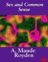 Sex and Common Sense ebook by A. Maude Royden