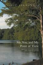 Me, You, and My Point of View ebook by Alipio Fernandes