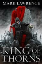 King of Thorns (The Broken Empire, Book 2) ebook by Mark Lawrence