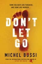Don't Let Go - Some holidays are paradise, and some are murder…. ebook by Michel Bussi, Sam Taylor