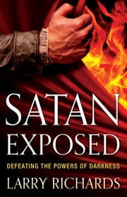 Satan Exposed - Defeating the Powers of Darkness ebook by Larry Richards,Craig Keener