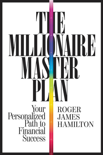 The Millionaire Master Plan - Your Personalized Path to Financial Success ebook by Roger James Hamilton