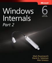 Windows Internals, Part 2 ebook by Alex Ionescu, Mark E. Russinovich, David A. Solomon