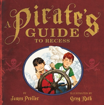 A Pirate's Guide to Recess ebook by James Preller