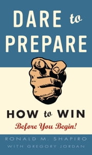 Dare to Prepare - How to Win Before You Begin ebook by Ronald M. Shapiro,Gregory Jordan