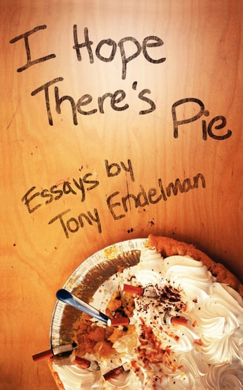 I Hope There's Pie ebook by Tony Endelman