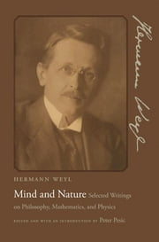 Mind and Nature - Selected Writings on Philosophy, Mathematics, and Physics ebook by Hermann Weyl,Peter Pesic,Peter Pesic