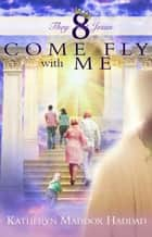 Come Fly With Me ebook by Katheryn Maddox Haddad
