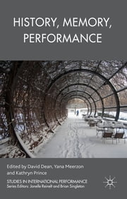 History, Memory, Performance ebook by Dr David Dean,Dr Yana Meerzon,Professor Kathryn Prince