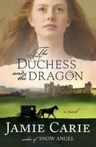 The Duchess and the Dragon ebook by Jamie Carie