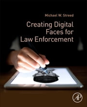 Creating Digital Faces for Law Enforcement ebook by Michael W. Streed