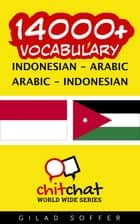 14000+ Vocabulary Indonesian - Arabic ebook by Gilad Soffer