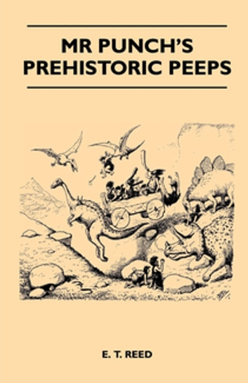 Mr Punch's Prehistoric Peeps ebook by E. T. Reed