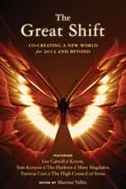 Great Shift, The: Co-Creating A New World For 2012 And Beyond - Co-Creating a New World for 2012 and Beyond ebook by Lee (Kryon) Carroll, Thomas Kenyon, Patricia Cori,...
