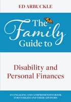 The Family Guide to Disability and Personal Finances ebook by Ed Arbuckle