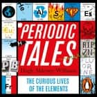 Periodic Tales - The Curious Lives of the Elements audiobook by Hugh Aldersey-Williams