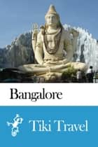 Bangalore (India) Travel Guide - Tiki Travel ebook by Tiki Travel