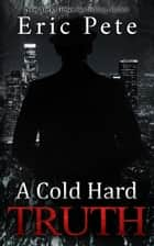 A Cold Hard Truth ebook by Eric Pete