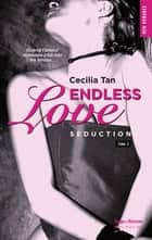 Endless Love - tome 2 Séduction ebook by