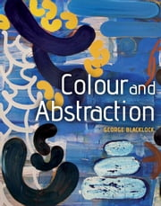 Colour and Abstraction ebook by George Blacklock