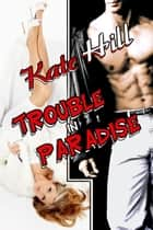 Trouble in Paradise ekitaplar by Kate Hill