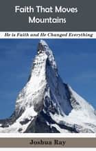 Faith That Moves Mountains ebook by Joshua Ray