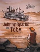 Johnny Sparks and Toby ebook by Bob Morris, Kim Merritt