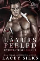 Layers Peeled: Enthüllte Sehnsucht ebook by Lacey Silks