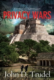 Privacy Wars - A Cybertech Thriller ebook by John D Trudel