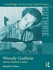 Woody Guthrie - Writing America's Songs ebook by Ronald D. Cohen