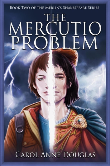 The Mercutio Problem - Merlin's Shakespeare, #2 ebook by Carol Douglas