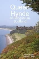 Queen Hynde of Beregonium Scotland ebook by James Hogg, William Clark