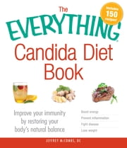 The Everything Candida Diet Book - Improve Your Immunity by Restoring Your Body's Natural Balance ebook by Jeffrey McCombs