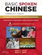 Basic Spoken Chinese - An Introduction to Speaking and Listening for Beginners (Downloadable Media and MP3 Audio Included) ebook by Cornelius C. Kubler