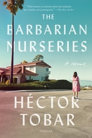 The Barbarian Nurseries - A Novel ebook by Héctor Tobar