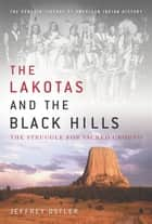 The Lakotas and the Black Hills ebook by Jeffrey Ostler